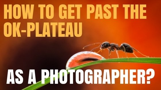 How To Get Past The OK-Plateau As A Photographer