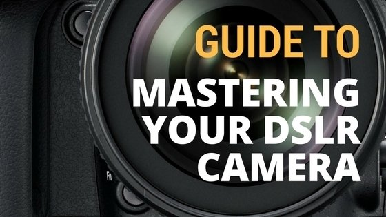 Guide to Mastering Your DSLR Camera