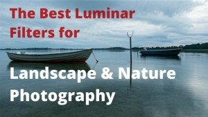 The Best Luminar Filters for Landscape Photography