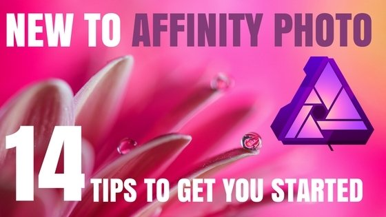 New To Affinity Photo: Top 14 Tips To Get You Started