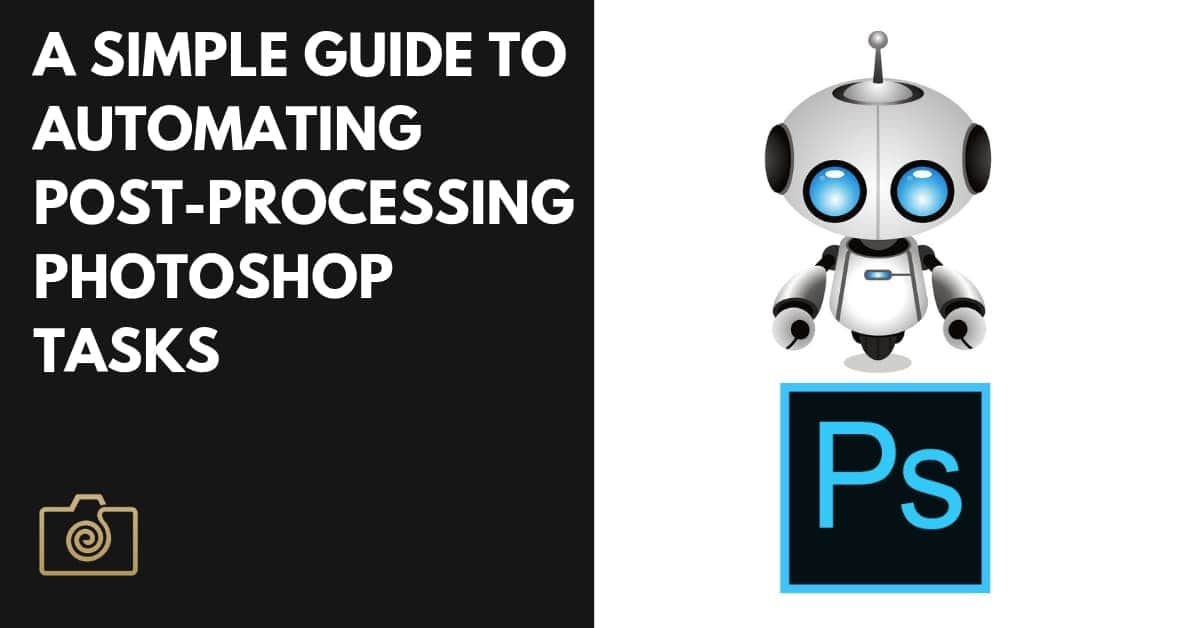 A SIMPLE GUIDE TO AUTOMATING POST-PROCESSING PHOTOSHOP TASKS